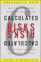 Calculated risks : how to know when numbers deceive you