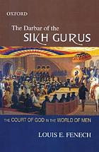 The darbar of the Sikh gurus : the court of God in the world of men