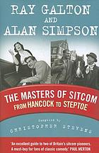 The masters of sitcom : from Hancock to SteptoeGalton and Simpson : the men who invented sitcom : from Hancock to Steptoe and beyond