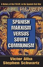 Spanish Marxism versus Soviet communism : a history of the P.O.U.M.