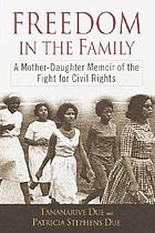 Freedom in the family : a mother-daughter memoir of the fight for civil rights