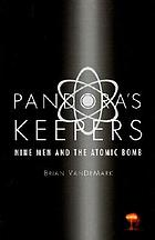 Pandora's keepers : nine men and the atomic bomb