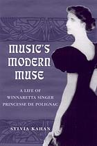 Music's modern muse : the life of Winnaretta Singer, Princesse de Polignac