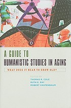 A guide to humanistic studies in aging : what does it mean to grow old?