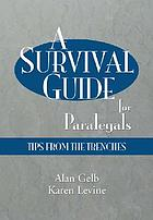 A survival guide for paralegals : tips from the trenches