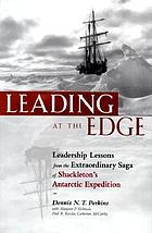 Leading at the edge leadership lessons from the extraordinary saga of Shackleton's Antarctic expeditionLeading at the edge : leadership lessons from the limits of human endurance-- the extraordinary saga of Shackleton's Antarctic expeditionLeading from the Edge Leadership Lessons from the Extraordinary Saga of Shackleton's Antarctic Expedition