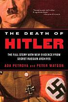 The death of Hitler : the full story with new evidence from secret Russian archives