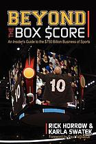 Beyond the box $core : an insider's guide to the $750 billion business of sports