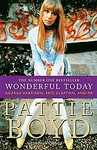 Wonderful today : the autobiographyThe autobiography of Pattie BoydWonderful today : George Harrison, Eric Clapton and Me