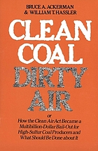 Clean coal/dirty air : or how the Clean air act became a multibillion-dollar bail-out for high-sulfur coal producers and what should be done about it