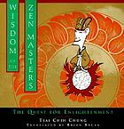 Wisdom of the Zen masters : the quest for enlightenment