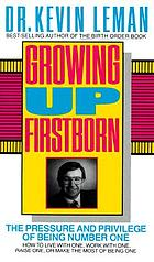 Growing up firstborn : the pressure and privilege of being number one