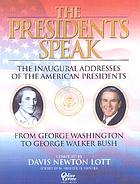The Presidents speak : the inaugural addresses of the American Presidents from Washington to Clinton