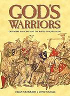 God's warriors : crusaders, Saracens and the battle for Jerusalem