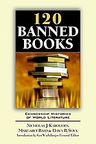120 banned books : censorship histories of world literature