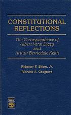 Constitutional reflections : the correspondence of Albert Venn Dicey and Arthur Berriedale Keith