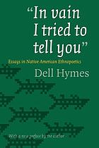 """In vain I tried to tell you"" : essays in Native American ethnopoetics"