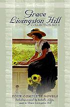 Grace Livingston Hill collection no. 1 : four complete novels, updated for today's readersCollection no. 1 : four complete novels, updated for today's reader