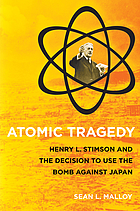 Atomic tragedy : Henry L. Stimson and the decision to use the bomb against Japan