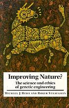 Improving nature? : the science and ethics of genetic engineering