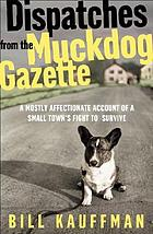 Dispatches from the Muckdog Gazette : a mostly affectionate account of a small town's fight to survive