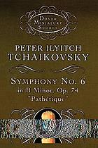 Symphony no. 6 in B minor, op. 74 : Pathétique