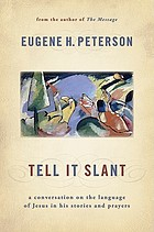 Tell it slant : a conversation on the language of Jesus in his stories and prayers