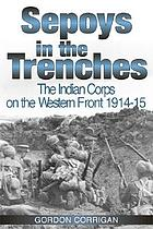 Sepoys in the trenches : the Indian Corps on the Western Front, 1914-15