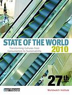 State of the world, 2010 : transforming cultures : from consumerism to sustainability : a Worldwatch Institute report on progress toward a sustainable society