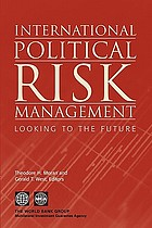 International political risk management : looking to the futureInternational Political Risk Management Looking to the FutureInternational Political Risk Management