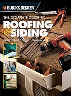The complete guide to roofing & siding : install, finish, repair, maintain