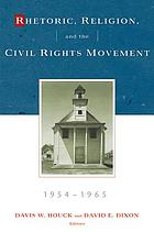 Rhetoric, religion and the civil rights movement, 1954-1965Rhetoric, religion and the civil rights movement, 1954-1965