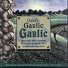 Garlic, garlic, garlic : exceptional recipes from the world's most indispensable ingredient