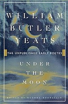 Under the moon : the unpublished early poetry