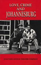 Love, crime and Johannesburg : Junction Avenue Theatre Company