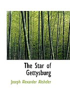 The star of Gettysburg; a story of southern high tide