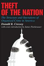 Theft of the Nation; the structure and operations of organized crime in America
