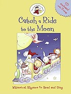 Catch a ride to the moon : whimsical rhymes to read and sing