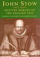 John Stow (1525-1605) and the making of the English past : studies in early modern culture and the history of the book