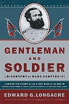Gentleman and soldier : a biography of Wade Hampton III