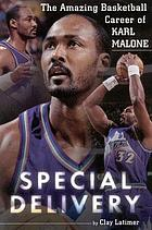 Special delivery the amazing basketball career of Karl Malone