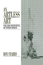 An artless art : the Zen aesthetic of Shiga Naoya : a critical study with selected translations