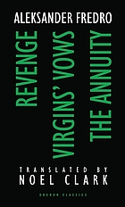 Revenge ; Virgins' vows ; The annuity : three plays