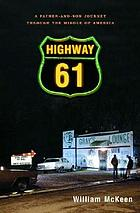 Highway 61 : a father-and-son journey through the middle of America