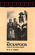 The Kickapoos : lords of the middle border
