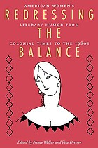Redressing the balance : American women's literary humor from Colonial times to the 1980s