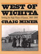 West of Wichita : settling the high plains of Kansas, 1865-1890