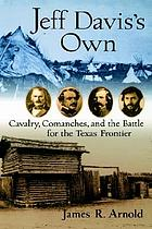 Jeff Davis's own : cavalry, comanches, and the battle for the Texas frontier