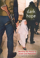 Dark hope : working for peace in Israel and Palestine