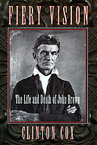 Fiery vision : the life and death of John Brown